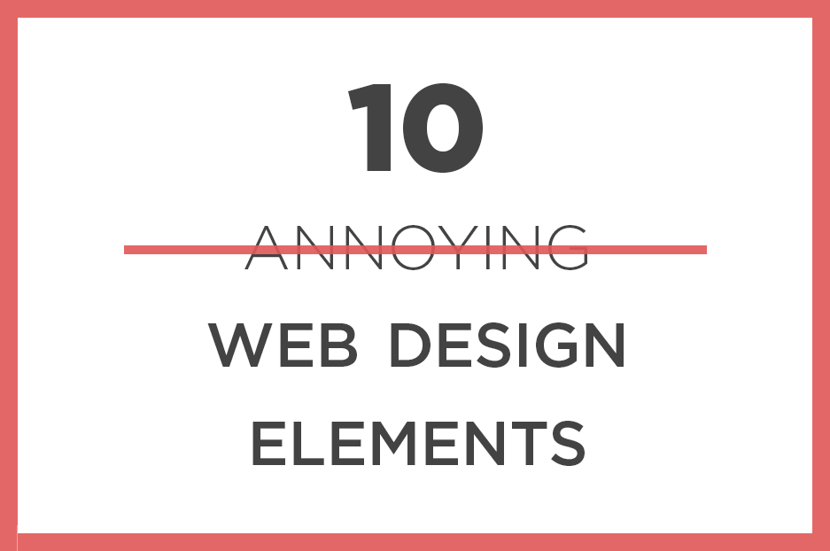 10 annoying web design elements to get rid of your users