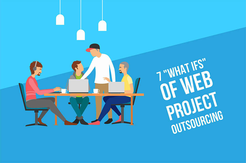 "7 ""what ifs"" before you outsource your web development project"
