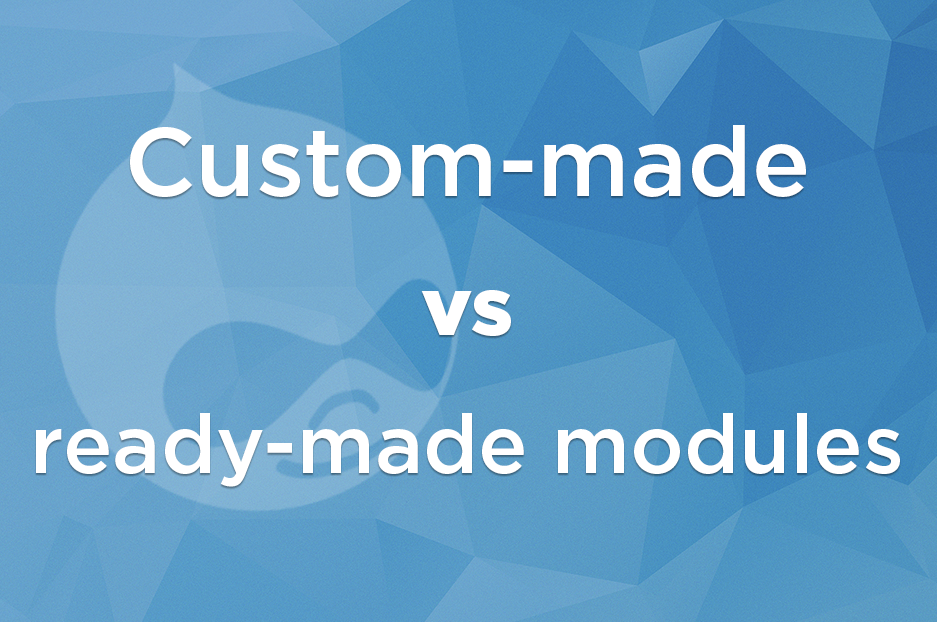 Drupal modules: custom-made vs ready-made