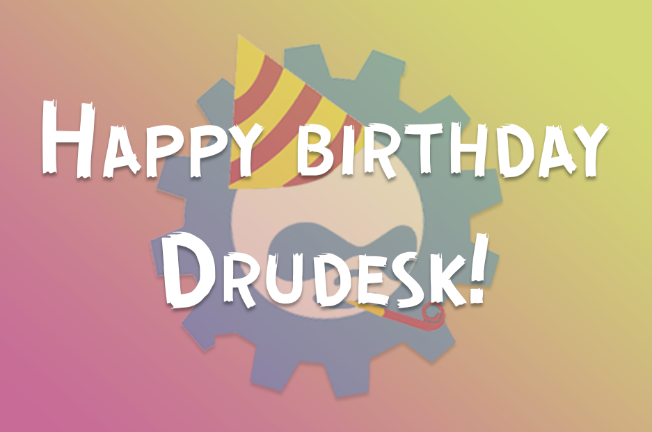 "A ""child"" to be proud of — happy birthday, Drudesk!"