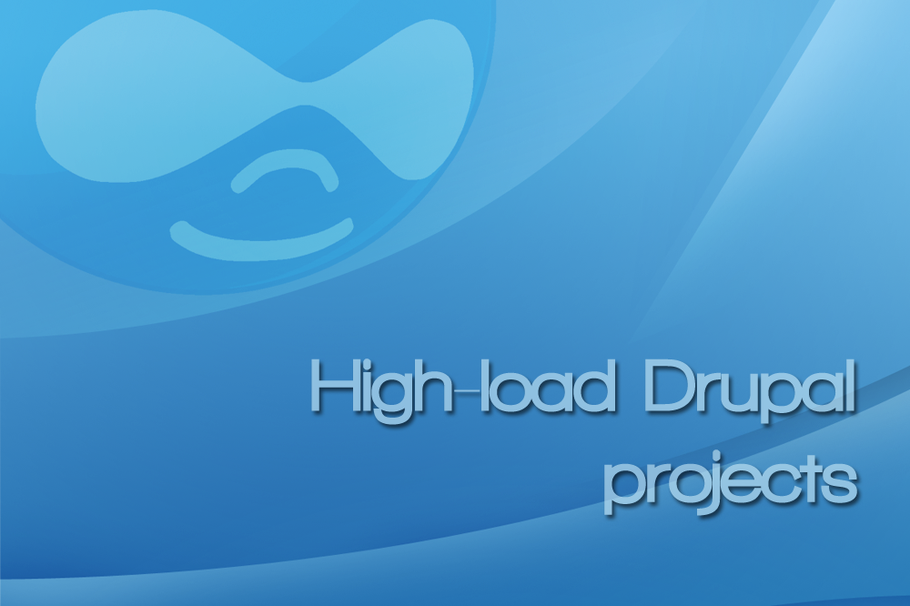 Drupal and high-load projects. Myth or reality?