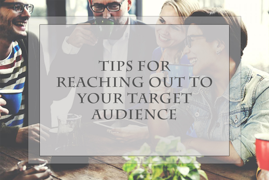 Tips for reaching out to your target audience