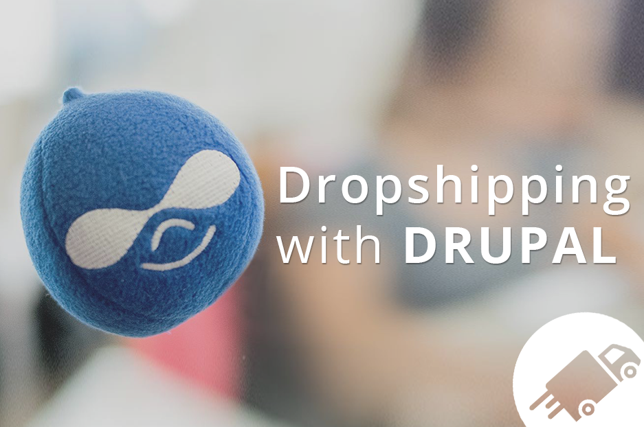 Why Drupal is an ideal solution for your dropshipping site