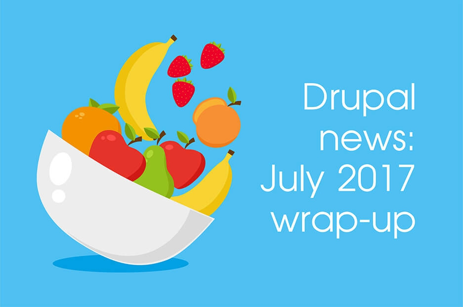 The fruitful July: Drupal news wrap-up for 07/2017