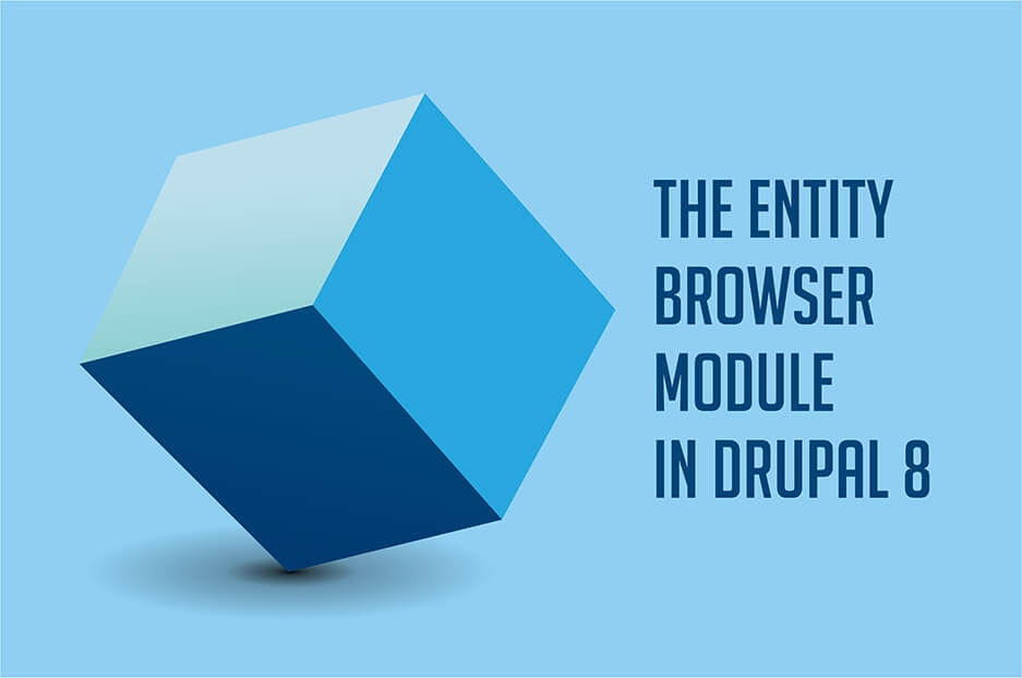 The Entity Browser module in Drupal 8: mission and configuration