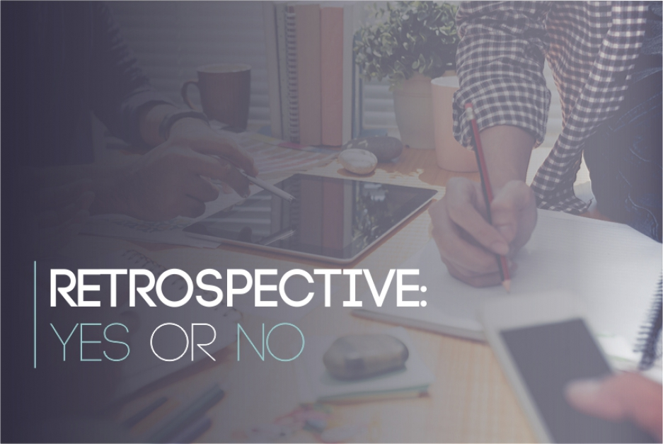 Retrospective: yes or no?
