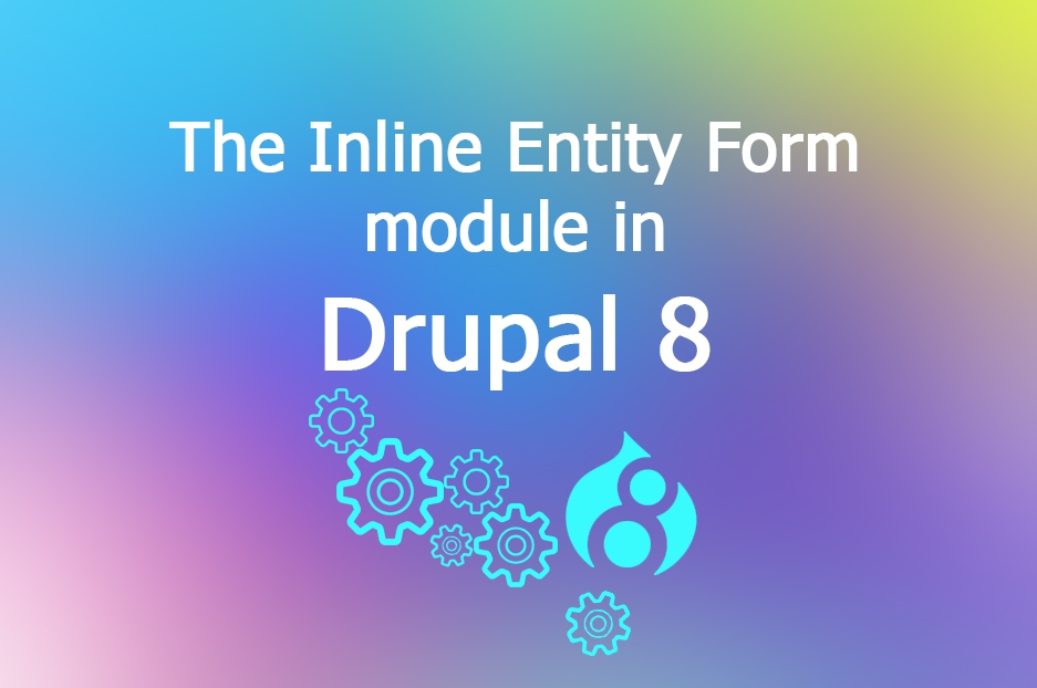 The Inline Entity Form module in Drupal 8: an easier product management & more