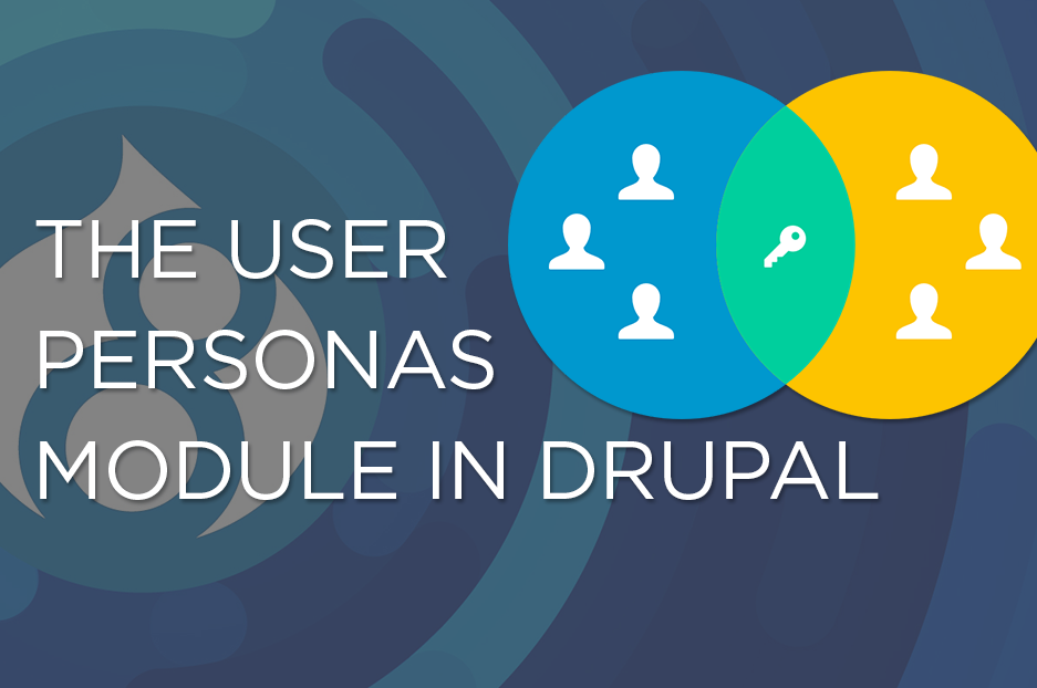 The User Personas module in Drupal 8: perfect order in roles and permissions